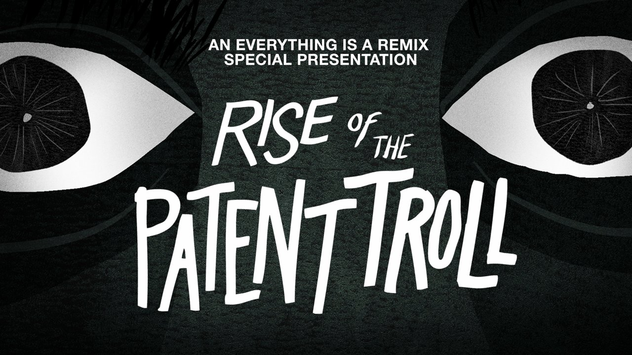 Everything is a Remix: Rise of a Patent Troll