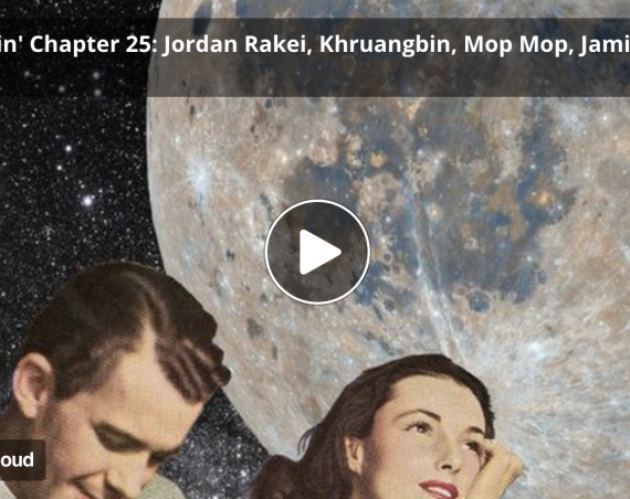 Mix: Mol – Loungin' Chapter 25: Jordan Rakei, Khruangbin, Mop Mop, Jamila Woods, Babeheaven, Jimmy Woo, Matty